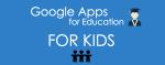 """Google Apps for Education """"FOR KIDS"""""""